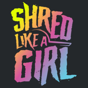 Shred Like a Girl Design